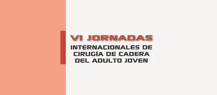 VI Jornadas Internacionales de Cirugía de Cadera del Adulto Joven