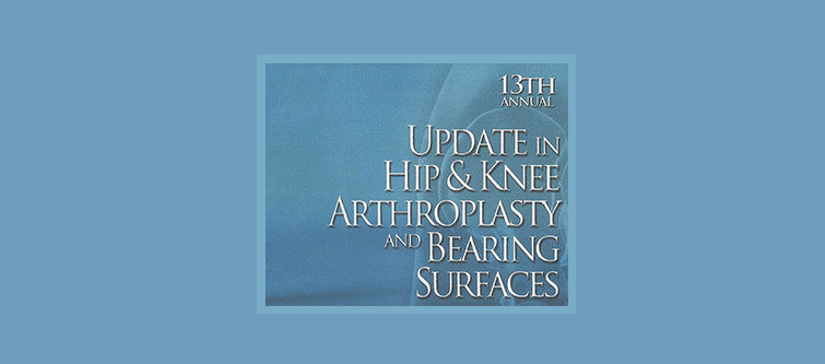 13th Update in Hip & Knee Arthroplasty and Bearing Surfaces